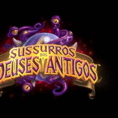 """De """"Hearthstone: Heroes of Warcraft"""": expansão """"Sussurros dos Deuses Antigos"""" acaba de ser lançada!"""