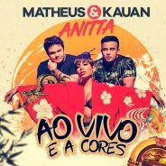 """Anitta e Matheus & Kauan lançam """"Ao Vivo e a Cores"""", música inédita e muito romântica. Ouça!"""