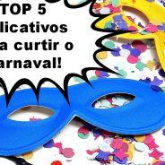 TOP 5 Aplicativos para aproveitar o Carnaval 2014