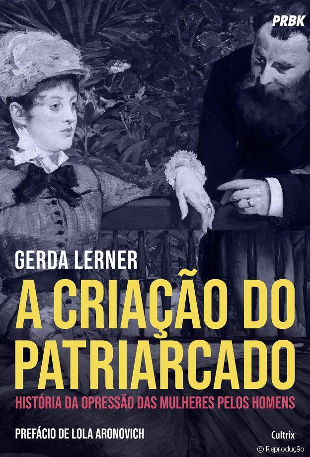 O livro A Criação do Patriarcado investiga as antigas civilizações para entender o início e os reflexos da sociedade patriarcal