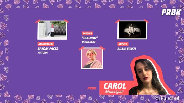 """Viciei do Purebreak: Carol indica o batom Faces, da Natura, a música """"Bixinho"""", da Duda Beat"""", e Billie Eilish"""