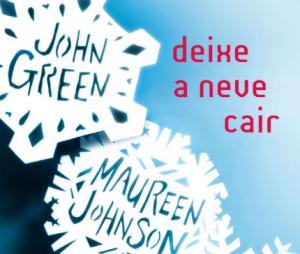 """""""Deixe a Neve Cair"""" é um livro deJohn Green, Lauren Myracle e Maureen Johnson"""