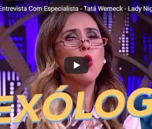 """Tatá Werneck entrevista Sexóloga no """"Entrevista com Especialista"""", do """"Lady Night"""""""