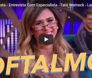 "Tatá Werneck entrevista Oftalmologista no ""Entrevista com Especialista"", do ""Lady Night"""