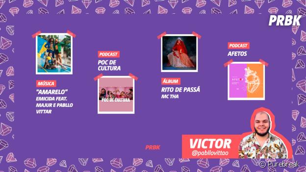 """Viciei do Purebreak: Victor indica os podcasts """"Poc de Cultura"""" e """"Afetos"""", o álbum """"Rito de Passá"""", da Mc Tha, e a música """"AmarElo"""", de Emicida com Pabllo Vittar e Majur"""