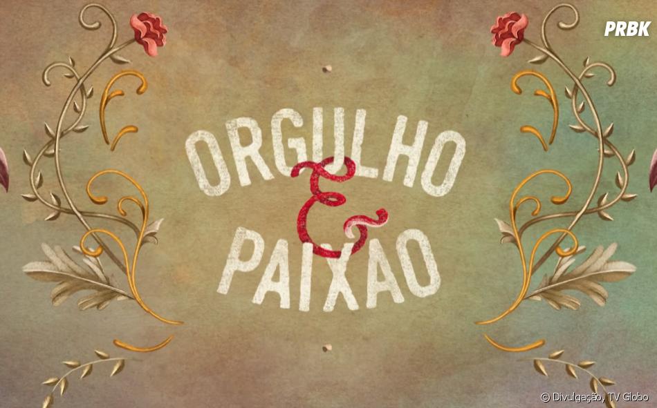 """A novela """"Orgulho e Paixão"""" vai ao ar de segunda a sábado, na faixa das 18h da Globo"""