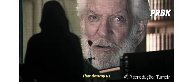 """Presidente Snow: """"Senhorita Katniss, são as coisas que mais amamos que nos destroem."""""""